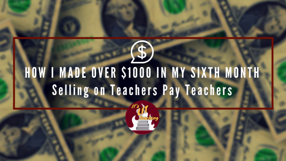 How one teacher was able to earn an extra $1000 in her sixth month selling on Teachers Pay Teachers