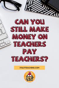 Can You Still Make Money on Teachers Pay Teachers?
