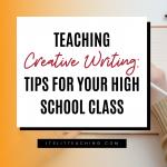 Teaching Creative Writing: Tips for Your High School Class