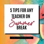 5 Tips for Any Teacher on Summer Break