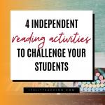 4 Independent Reading Activities to Challenge Students
