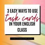 3 Easy Ways to Use Task Cards in Your English Class